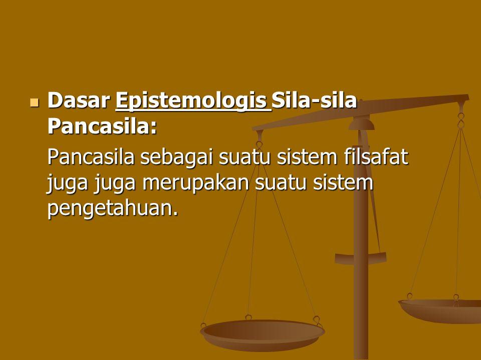 Dasar Epistemologis Sila-sila Pancasila: Dasar Epistemologis Sila-sila Pancasila: Pancasila sebagai suatu sistem filsafat juga juga merupakan suatu si