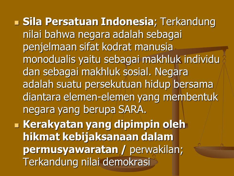 Sila Persatuan Indonesia; Terkandung nilai bahwa negara adalah sebagai penjelmaan sifat kodrat manusia monodualis yaitu sebagai makhluk individu dan s
