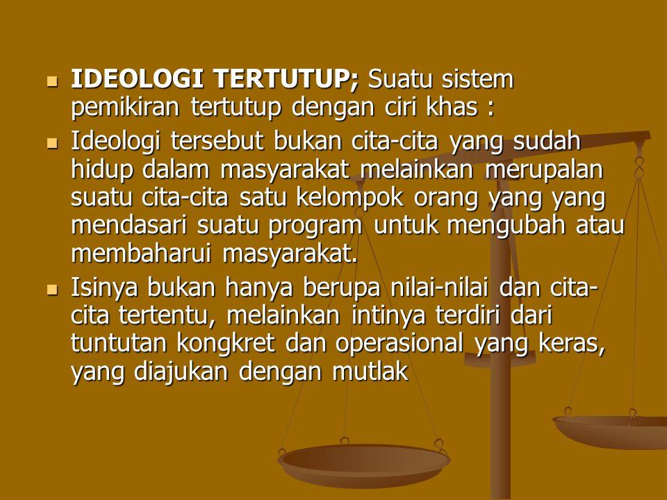 IDEOLOGI TERTUTUP; Suatu sistem pemikiran tertutup dengan ciri khas : IDEOLOGI TERTUTUP; Suatu sistem pemikiran tertutup dengan ciri khas : Ideologi t