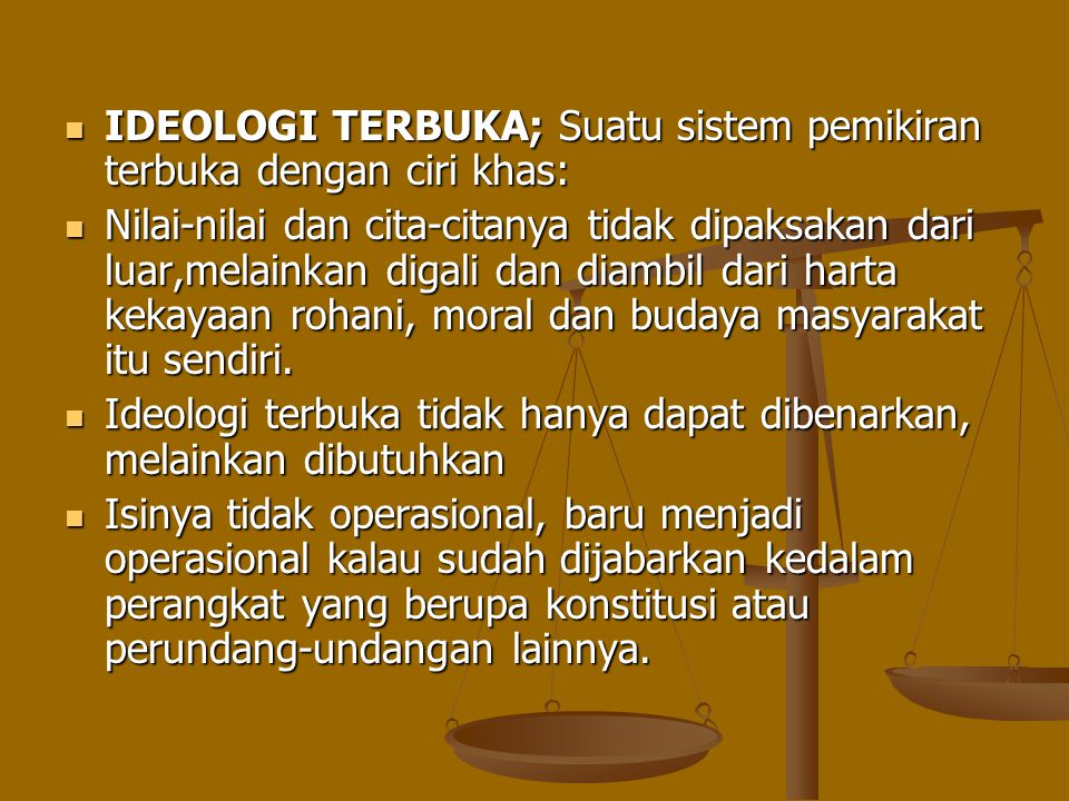 IDEOLOGI TERBUKA; Suatu sistem pemikiran terbuka dengan ciri khas: IDEOLOGI TERBUKA; Suatu sistem pemikiran terbuka dengan ciri khas: Nilai-nilai dan