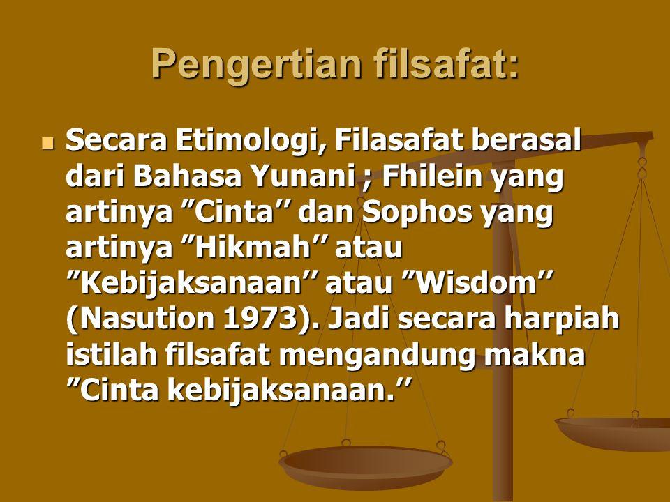 """Pengertian filsafat: Secara Etimologi, Filasafat berasal dari Bahasa Yunani ; Fhilein yang artinya """"Cinta'' dan Sophos yang artinya """"Hikmah'' atau """"Ke"""