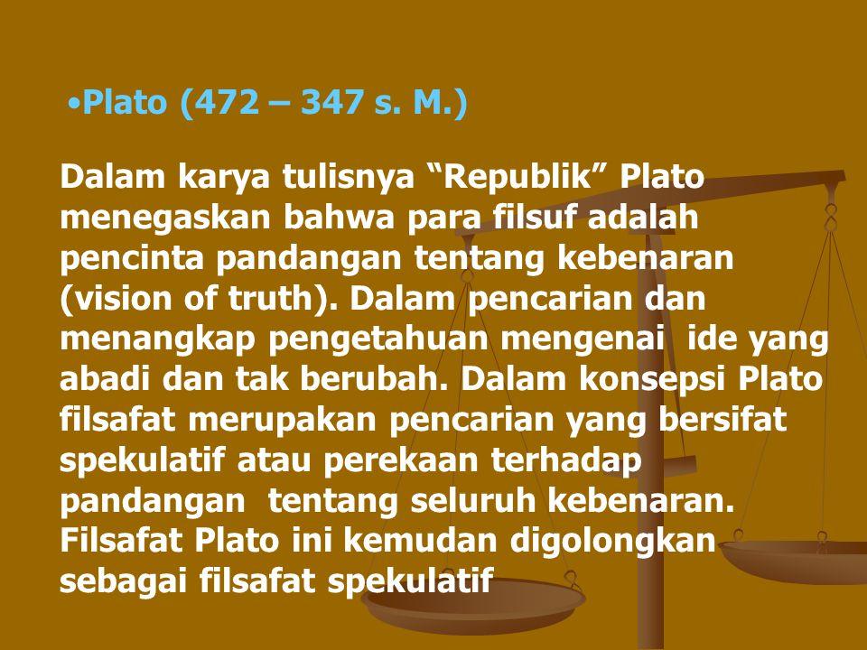 """Dalam karya tulisnya """"Republik"""" Plato menegaskan bahwa para filsuf adalah pencinta pandangan tentang kebenaran (vision of truth). Dalam pencarian dan"""