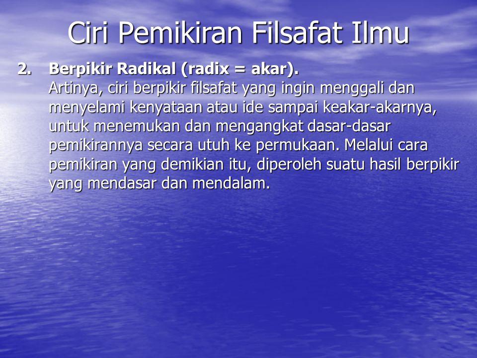2.Berpikir Radikal (radix = akar).