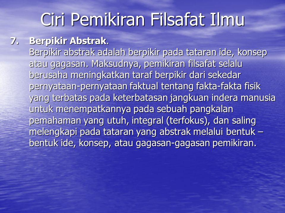 7.Berpikir Abstrak.Berpikir abstrak adalah berpikir pada tataran ide, konsep atau gagasan.