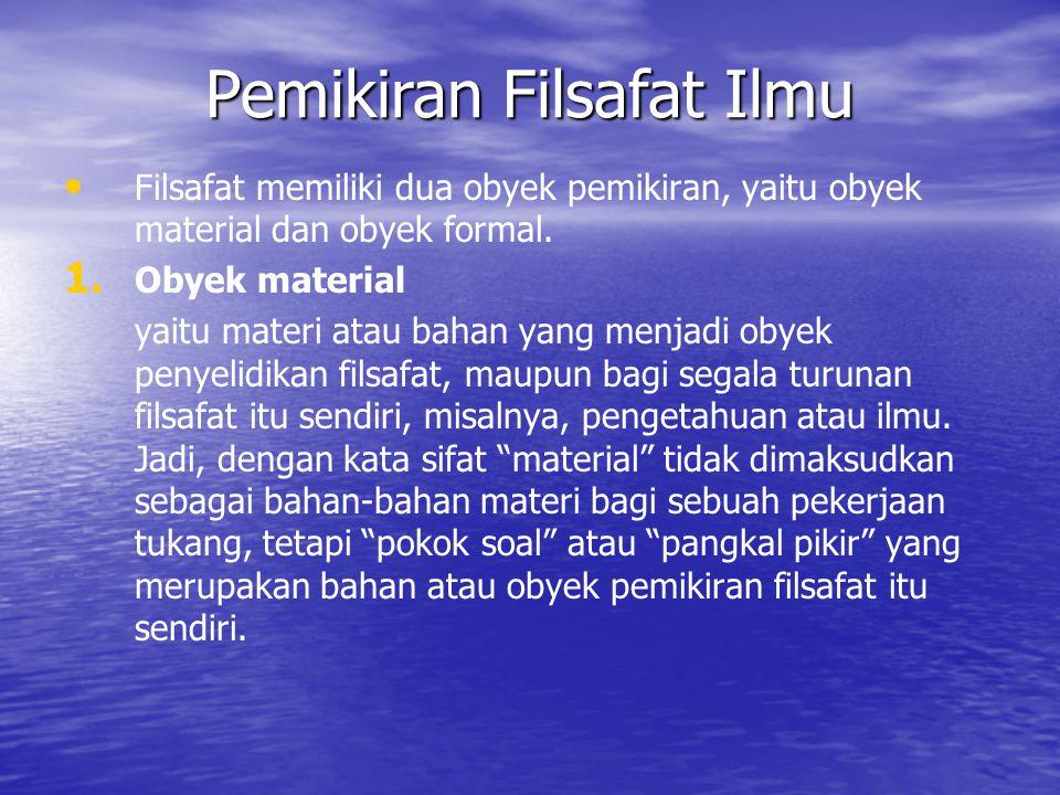 Filsafat memiliki dua obyek pemikiran, yaitu obyek material dan obyek formal.