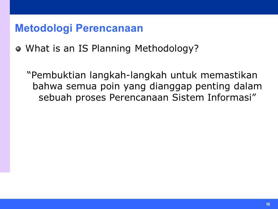 """16 Metodologi Perencanaan What is an IS Planning Methodology? """"Pembuktian langkah-langkah untuk memastikan bahwa semua poin yang dianggap penting dala"""