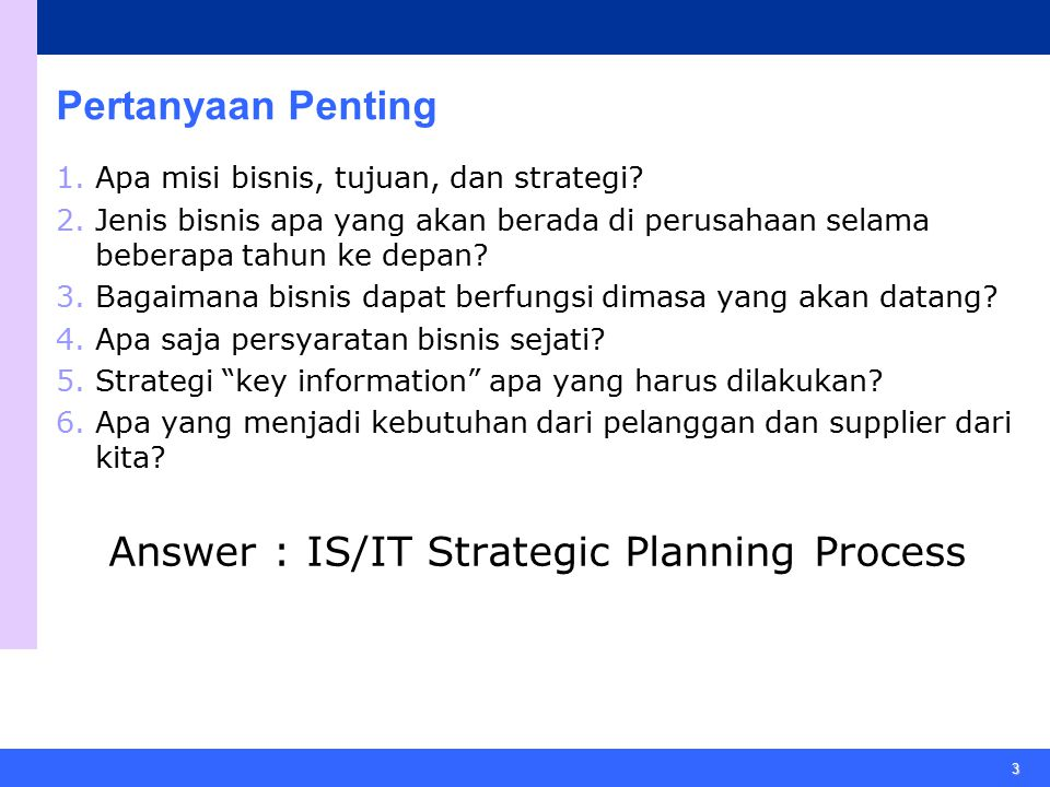 4 Ringkasan Materi 1.Manfaat IT Strategic Planning 2.Proses Perencanaan 3.Current IT Situation 4.Directions of IT 5.Gap Analysis 6.How to Get to Where We Want to Be 7.What to Do Next