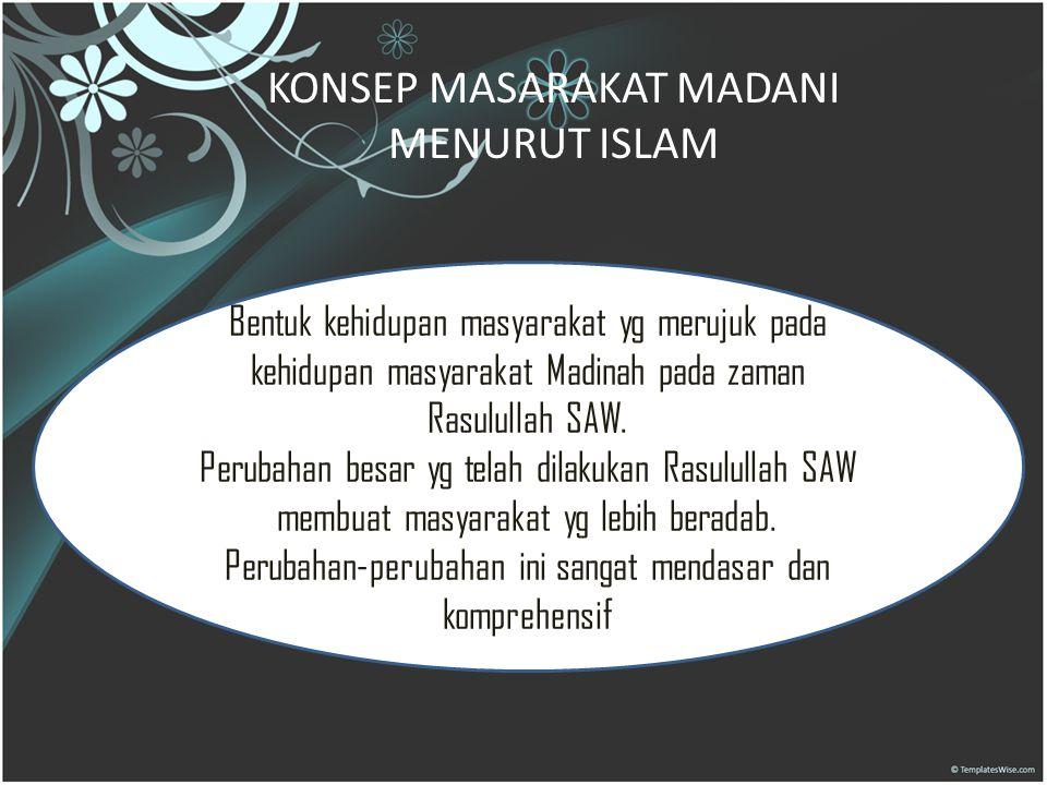 KONSEP MASARAKAT MADANI MENURUT ISLAM Bentuk kehidupan masyarakat yg merujuk pada kehidupan masyarakat Madinah pada zaman Rasulullah SAW.