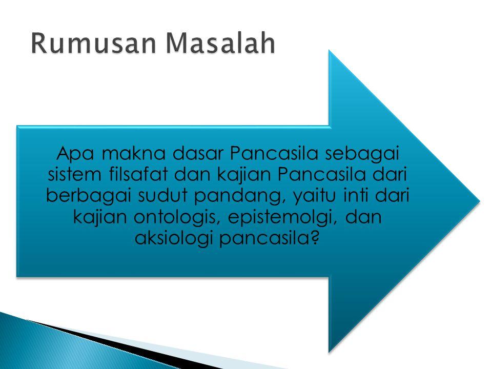 Untuk mengetahui apa makna dasar dari Pancasila sebagai sistem filsafat dan kajian Pancasila dari berbagai sudut pandang yaitu, apa saja inti dari kajian ontologis, epistemolgi, dan aksiologi pancasila