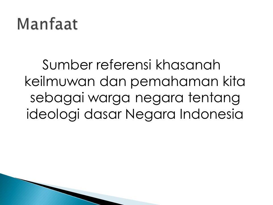 Sumber referensi khasanah keilmuwan dan pemahaman kita sebagai warga negara tentang ideologi dasar Negara Indonesia