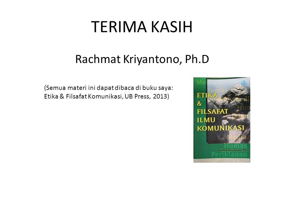 TERIMA KASIH Rachmat Kriyantono, Ph.D (Semua materi ini dapat dibaca di buku saya: Etika & Filsafat Komunikasi, UB Press, 2013)