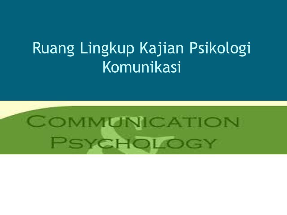 Ruang Lingkup Kajian Psikologi Komunikasi