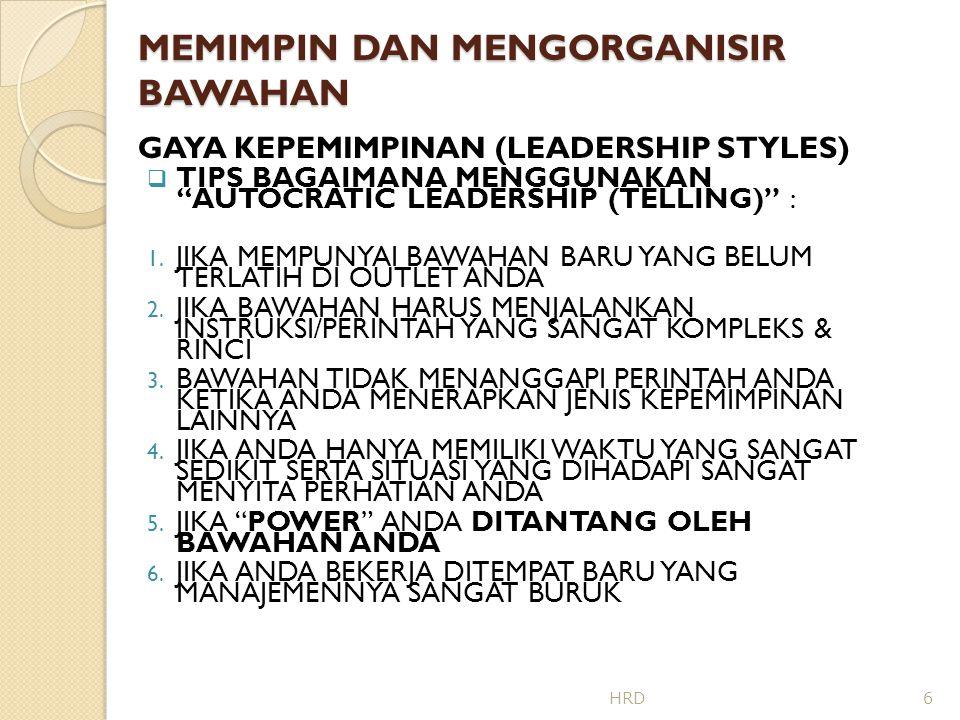 MEMIMPIN DAN MENGORGANISIR BAWAHAN GAYA KEPEMIMPINAN (LEADERSHIP STYLES)  JENIS AUTOCRATIC LEADERSHIP (TELLING) JANGAN DIGUNAKAN JIKA : 1.