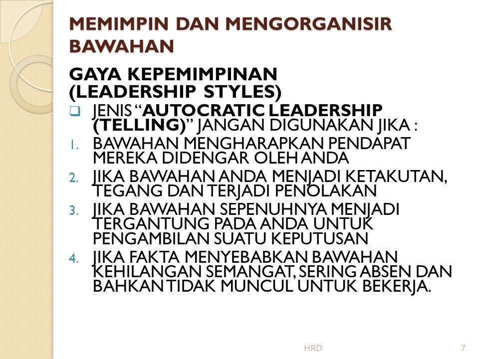 MEMIMPIN DAN MENGORGANISIR BAWAHAN GAYA KEPEMIMPINAN (LEADERSHIP STYLES)  TIPS BAGAIMANA MENGGUNAKAN BUREAUCRATIC LEADERSHIP (SELLING) : 1.