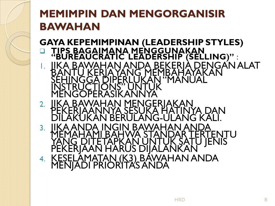 MEMIMPIN DAN MENGORGANISIR BAWAHAN GAYA KEPEMIMPINAN (LEADERSHIP STYLES)  ANDA SEBAIKNYA TIDAK MENGGUNAKAN BUREAUCRATIC LEADERSHIP (SELLING) JIKA : 1.