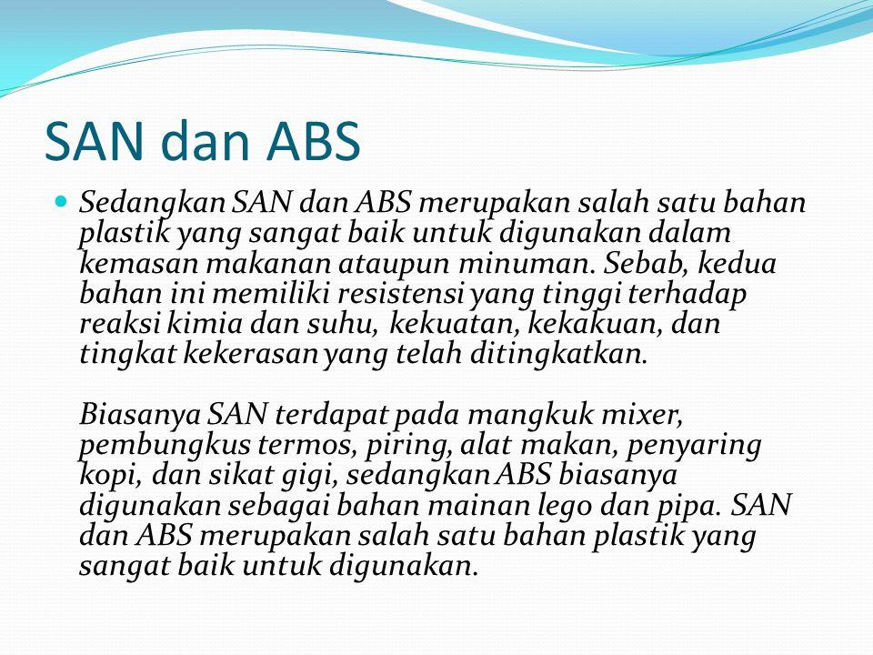 SAN dan ABS Sedangkan SAN dan ABS merupakan salah satu bahan plastik yang sangat baik untuk digunakan dalam kemasan makanan ataupun minuman.