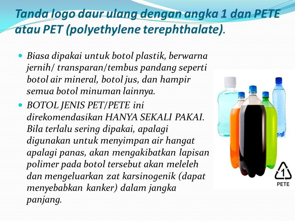 Biasa dipakai untuk botol plastik, berwarna jernih/ transparan/tembus pandang seperti botol air mineral, botol jus, dan hampir semua botol minuman lainnya.