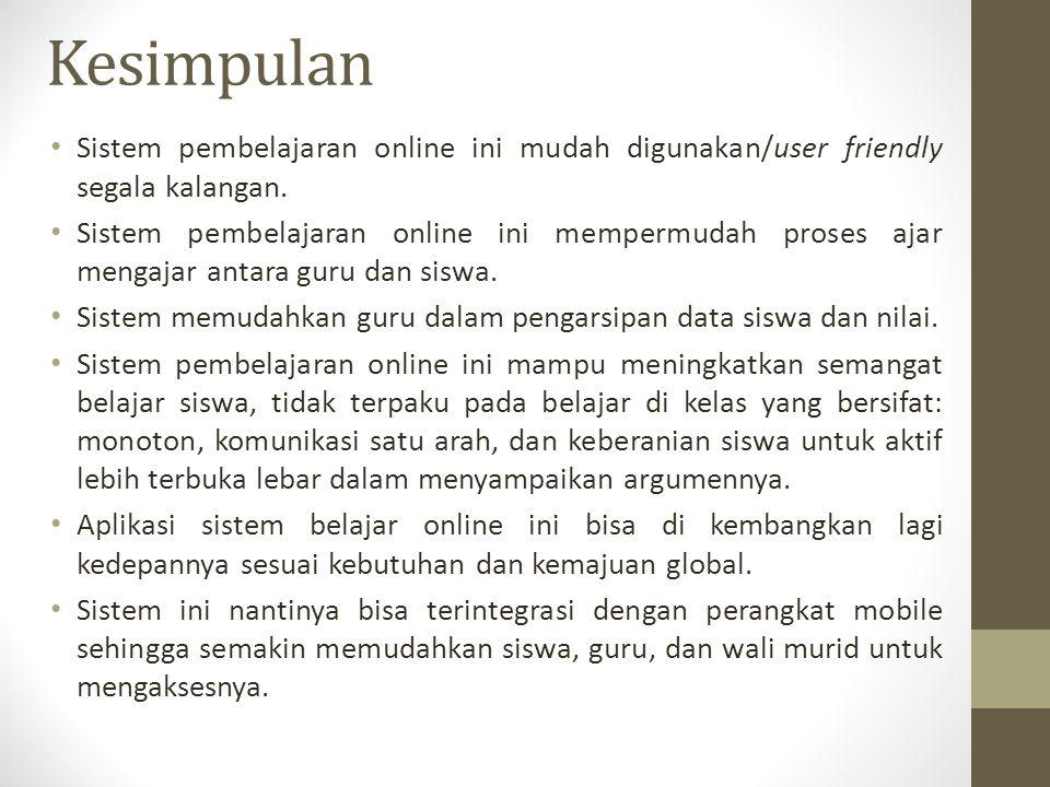 Kesimpulan Sistem pembelajaran online ini mudah digunakan/user friendly segala kalangan. Sistem pembelajaran online ini mempermudah proses ajar mengaj