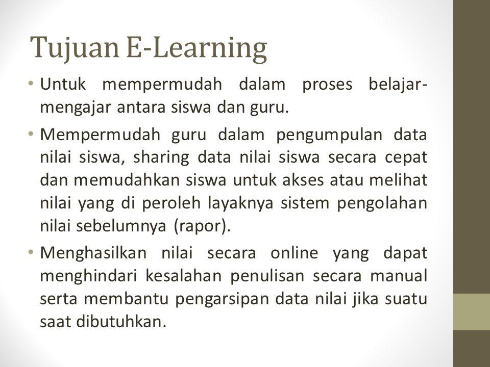 Tujuan E-Learning Untuk mempermudah dalam proses belajar- mengajar antara siswa dan guru. Mempermudah guru dalam pengumpulan data nilai siswa, sharing