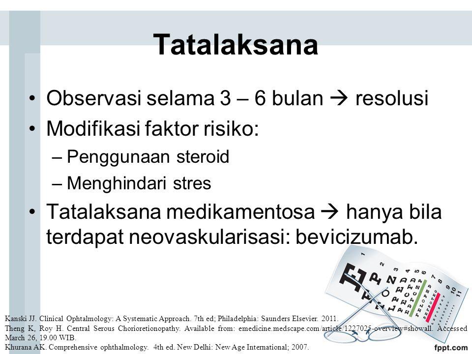Tatalaksana Observasi selama 3 – 6 bulan  resolusi Modifikasi faktor risiko: –Penggunaan steroid –Menghindari stres Tatalaksana medikamentosa  hanya bila terdapat neovaskularisasi: bevicizumab.