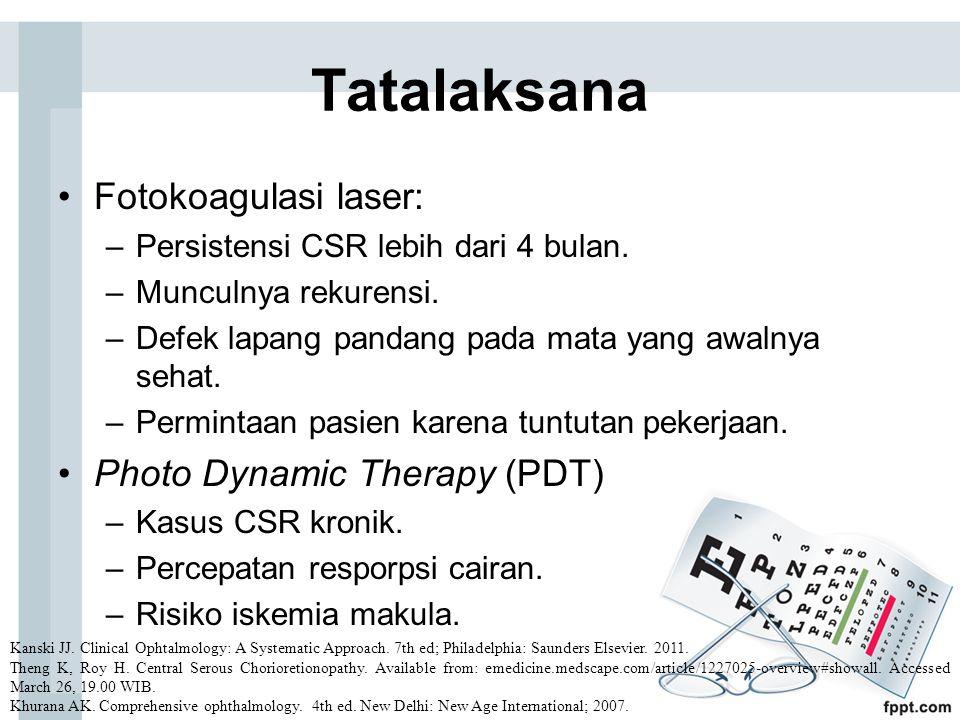 Tatalaksana Fotokoagulasi laser: –Persistensi CSR lebih dari 4 bulan. –Munculnya rekurensi. –Defek lapang pandang pada mata yang awalnya sehat. –Permi