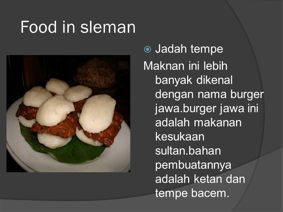 Food in sleman  Jadah tempe Maknan ini lebih banyak dikenal dengan nama burger jawa.burger jawa ini adalah makanan kesukaan sultan.bahan pembuatannya