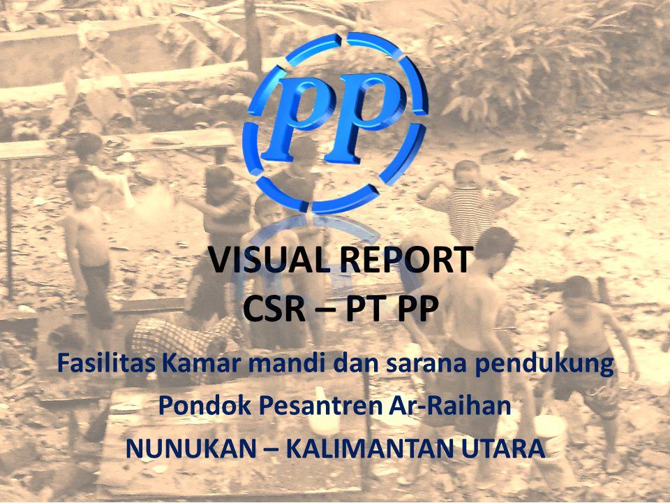 VISUAL REPORT CSR – PT PP Fasilitas Kamar mandi dan sarana pendukung Pondok Pesantren Ar-Raihan NUNUKAN – KALIMANTAN UTARA