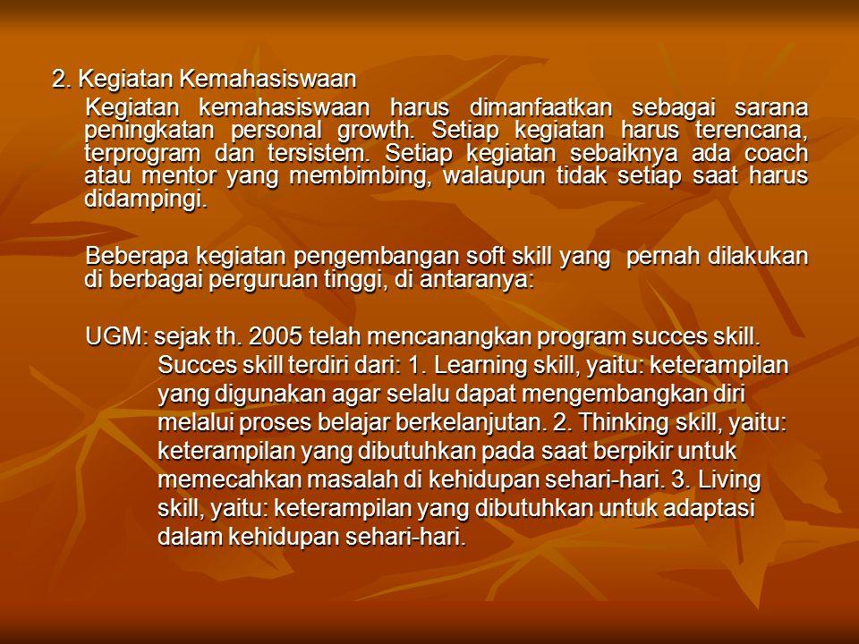 2. Kegiatan Kemahasiswaan Kegiatan kemahasiswaan harus dimanfaatkan sebagai sarana peningkatan personal growth. Setiap kegiatan harus terencana, terpr