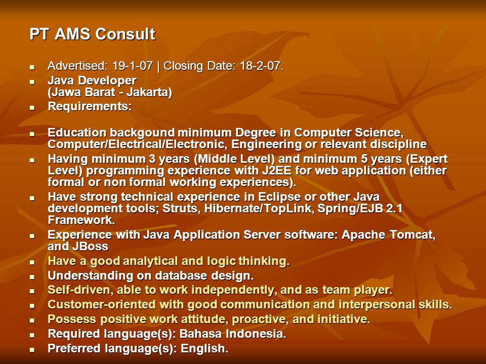 PT AMS Consult PT AMS Consult Advertised: 19-1-07 | Closing Date: 18-2-07. Advertised: 19-1-07 | Closing Date: 18-2-07. Java Developer (Jawa Barat - J