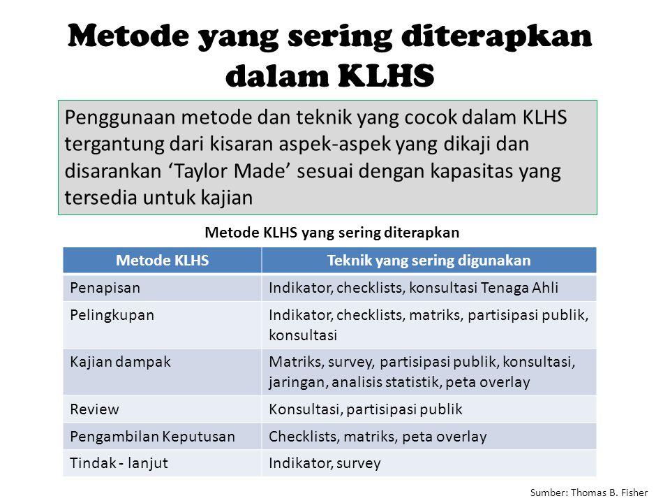 Sumber: Thomas B. Fisher Metode yang sering diterapkan dalam KLHS Penggunaan metode dan teknik yang cocok dalam KLHS tergantung dari kisaran aspek-asp