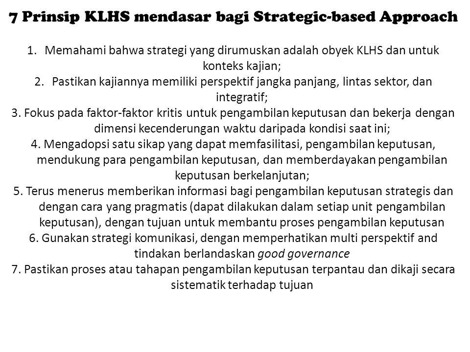 1.Memahami bahwa strategi yang dirumuskan adalah obyek KLHS dan untuk konteks kajian; 2.Pastikan kajiannya memiliki perspektif jangka panjang, lintas