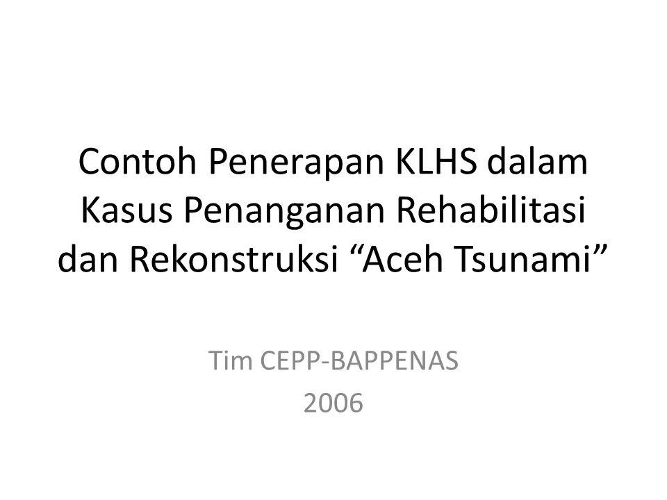 """Contoh Penerapan KLHS dalam Kasus Penanganan Rehabilitasi dan Rekonstruksi """"Aceh Tsunami"""" Tim CEPP-BAPPENAS 2006"""