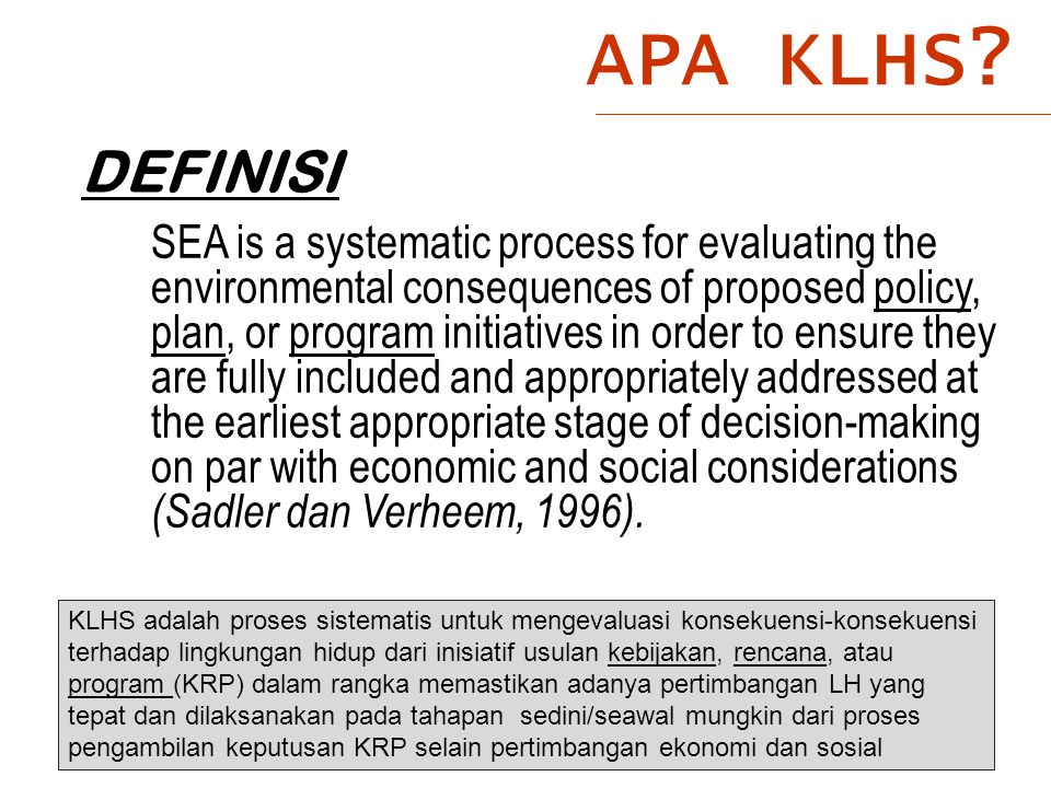 SEA is a systematic process for evaluating the environmental consequences of proposed policy, plan, or program initiatives in order to ensure they are