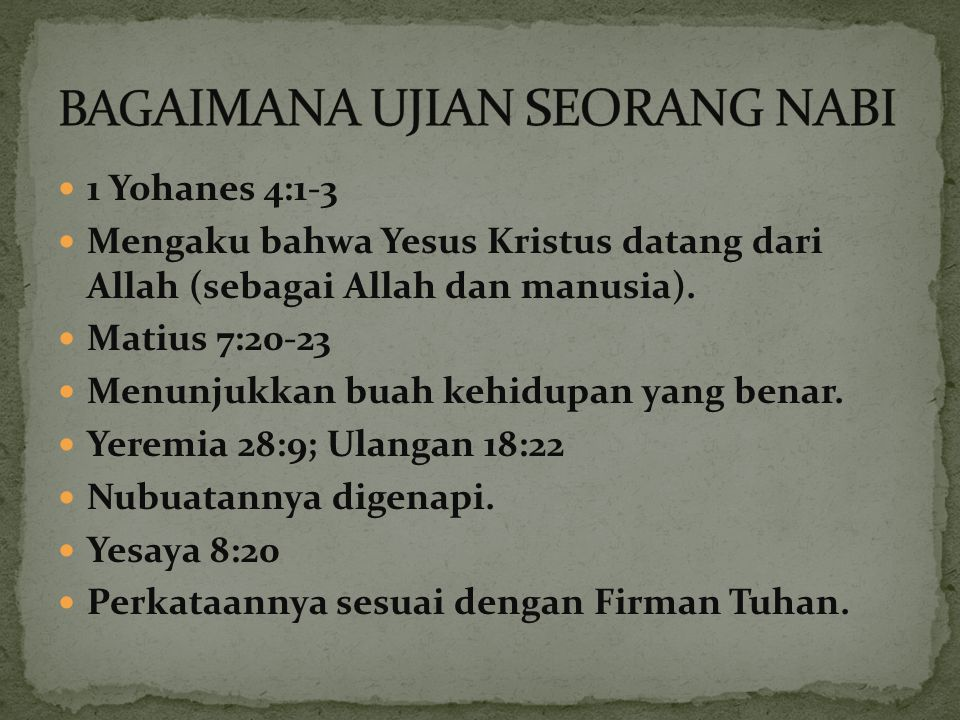 1 Yohanes 4:1-3 Mengaku bahwa Yesus Kristus datang dari Allah (sebagai Allah dan manusia). Matius 7:20-23 Menunjukkan buah kehidupan yang benar. Yerem
