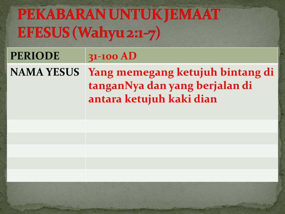 PERIODE31-100 AD NAMA YESUSYang memegang ketujuh bintang di tanganNya dan yang berjalan di antara ketujuh kaki dian