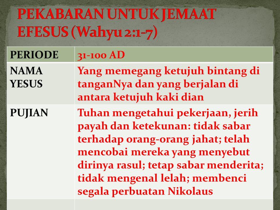 PERIODE31-100 AD NAMA YESUS Yang memegang ketujuh bintang di tanganNya dan yang berjalan di antara ketujuh kaki dian PUJIANTuhan mengetahui pekerjaan,