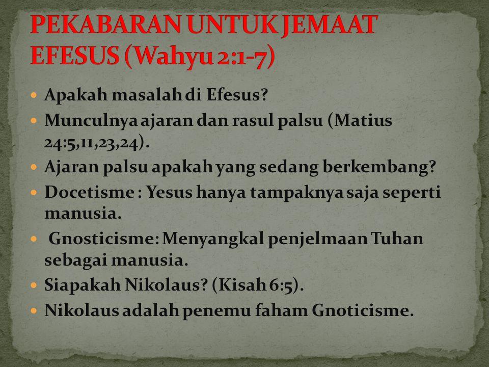 Apakah masalah di Efesus? Munculnya ajaran dan rasul palsu (Matius 24:5,11,23,24). Ajaran palsu apakah yang sedang berkembang? Docetisme : Yesus hanya