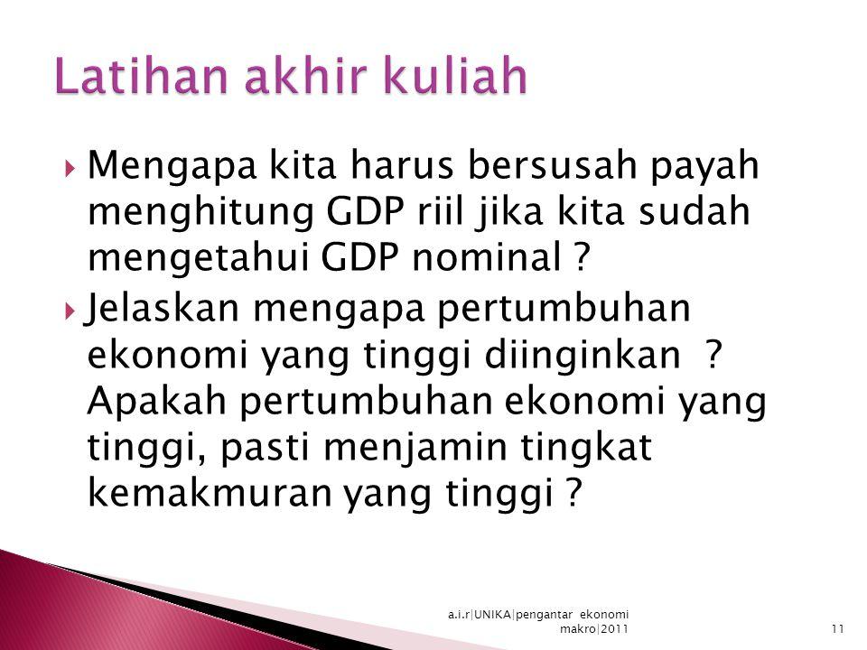  Mengapa kita harus bersusah payah menghitung GDP riil jika kita sudah mengetahui GDP nominal ?  Jelaskan mengapa pertumbuhan ekonomi yang tinggi di