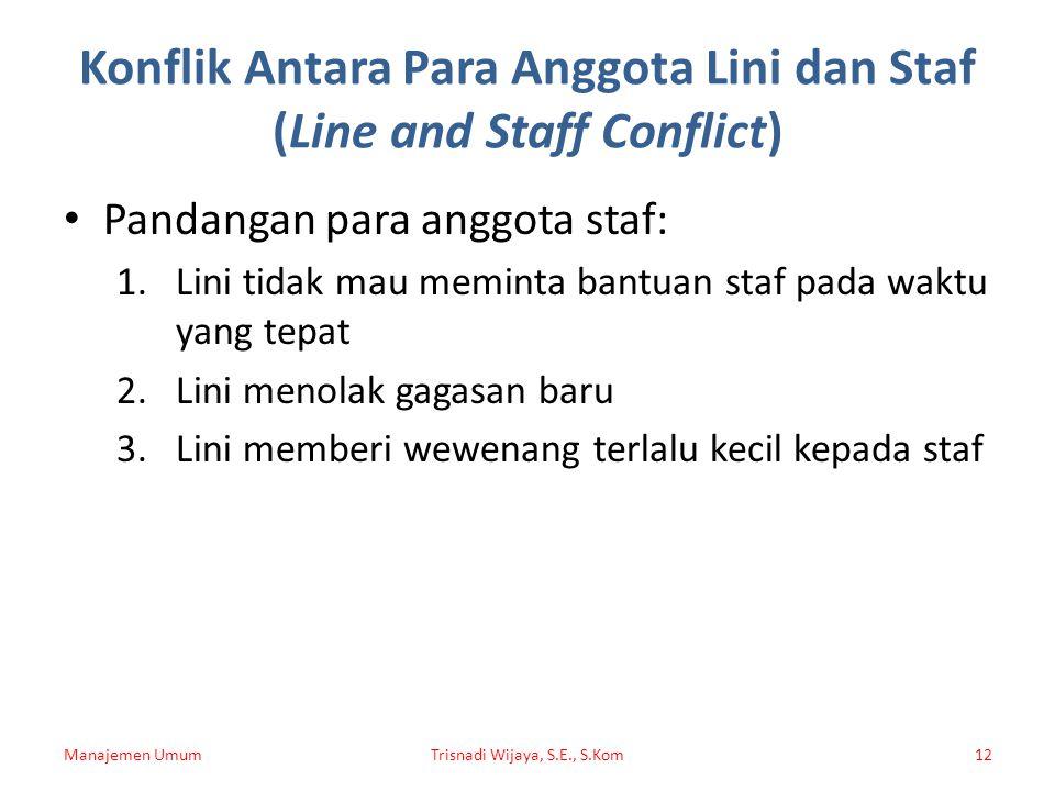 Konflik Antara Para Anggota Lini dan Staf (Line and Staff Conflict) Pandangan para anggota staf: 1.Lini tidak mau meminta bantuan staf pada waktu yang