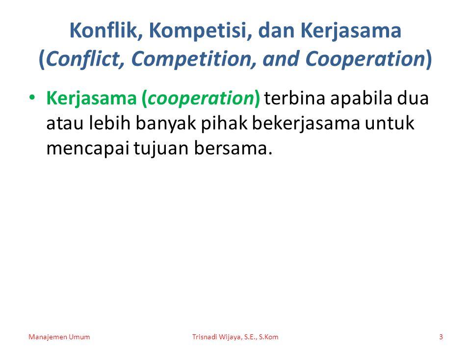 Konflik, Kompetisi, dan Kerjasama (Conflict, Competition, and Cooperation) Kerjasama (cooperation) terbina apabila dua atau lebih banyak pihak bekerja