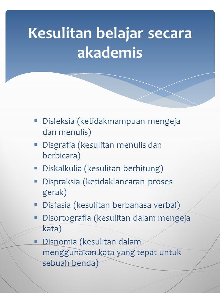  Disleksia (ketidakmampuan mengeja dan menulis)  Disgrafia (kesulitan menulis dan berbicara)  Diskalkulia (kesulitan berhitung)  Dispraksia (ketid