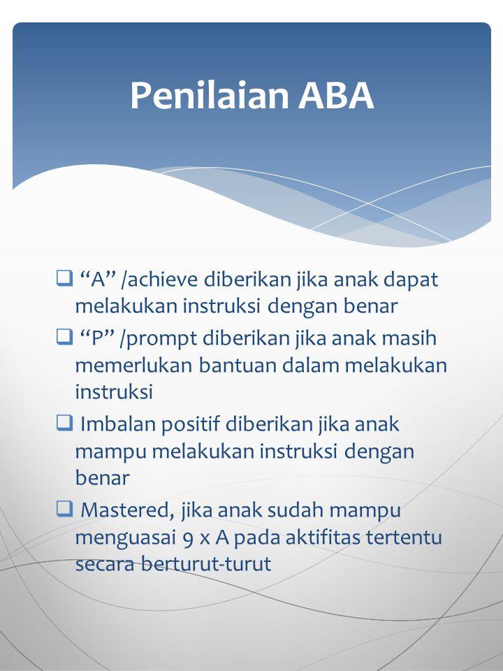 """ """"A"""" /achieve diberikan jika anak dapat melakukan instruksi dengan benar  """"P"""" /prompt diberikan jika anak masih memerlukan bantuan dalam melakukan i"""