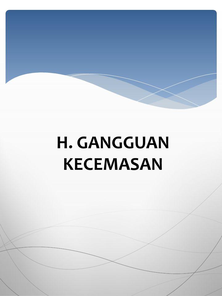 H. GANGGUAN KECEMASAN