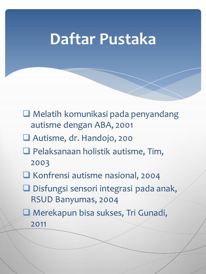  Melatih komunikasi pada penyandang autisme dengan ABA, 2001  Autisme, dr. Handojo, 200  Pelaksanaan holistik autisme, Tim, 2003  Konfrensi autism