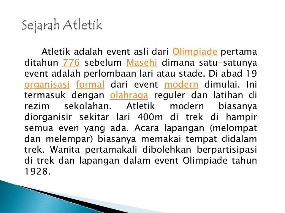 Atletik adalah salah satu cabang olahraga tertua yang telahdilakukan oleh manusia sejak zaman purba sampai sekarang ini.