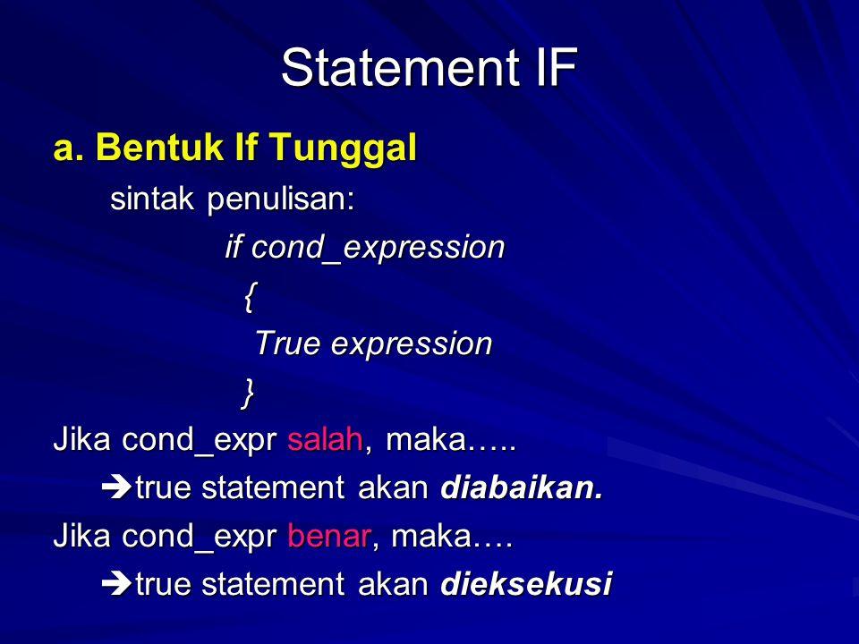 Statement IF a. Bentuk If Tunggal sintak penulisan: if cond_expression { True expression True expression } Jika cond_expr salah, maka…..  true statem