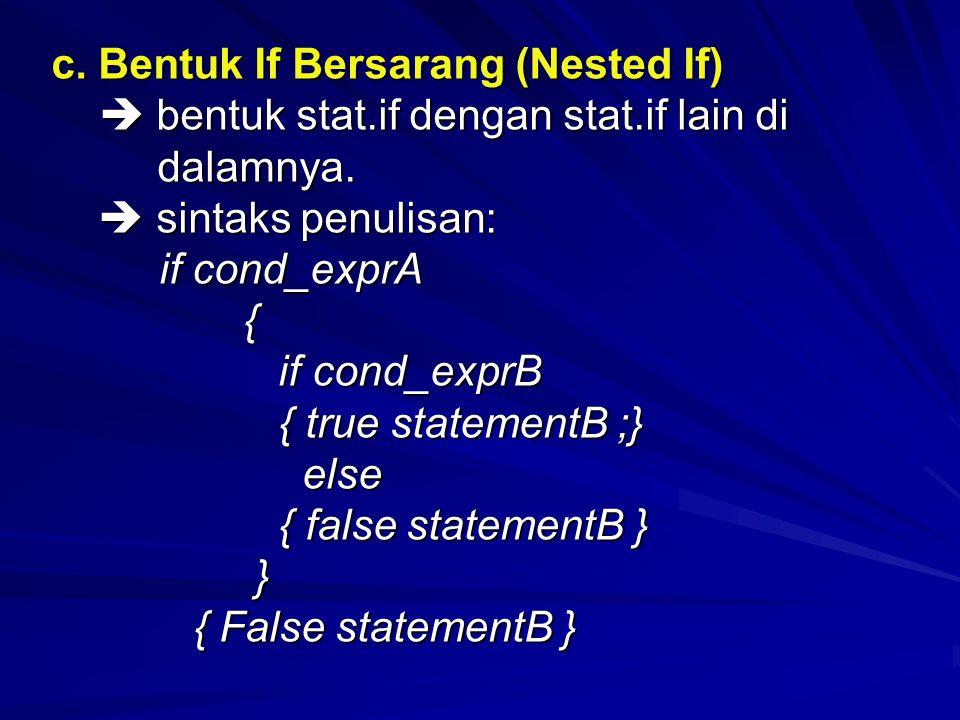 c. Bentuk If Bersarang (Nested If)  bentuk stat.if dengan stat.if lain di  bentuk stat.if dengan stat.if lain di dalamnya. dalamnya.  sintaks penul