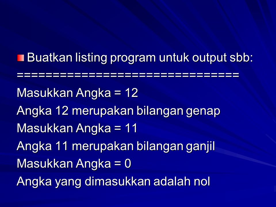 Buatkan listing program untuk output sbb: =============================== Masukkan Angka = 12 Angka 12 merupakan bilangan genap Masukkan Angka = 11 An