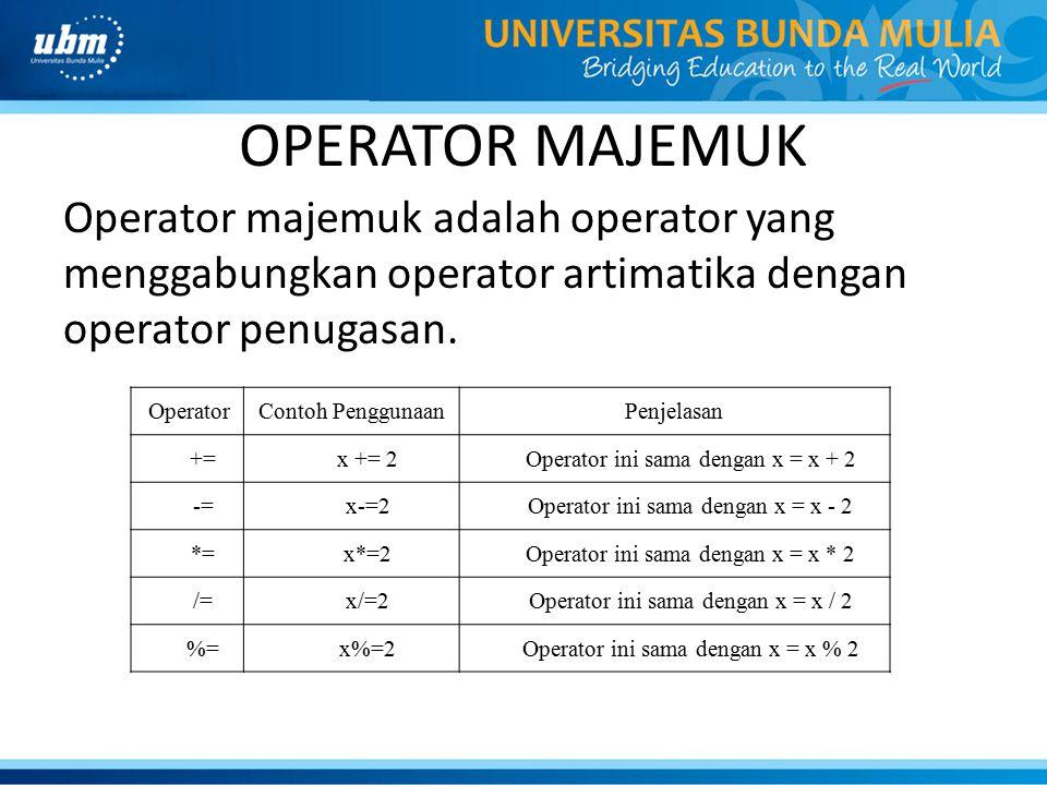 OPERATOR MAJEMUK Operator majemuk adalah operator yang menggabungkan operator artimatika dengan operator penugasan. OperatorContoh PenggunaanPenjelasa