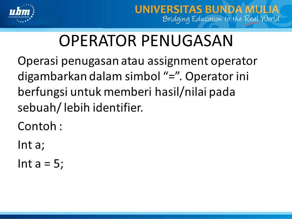 """OPERATOR PENUGASAN Operasi penugasan atau assignment operator digambarkan dalam simbol """"="""". Operator ini berfungsi untuk memberi hasil/nilai pada sebu"""